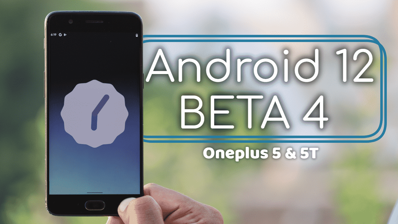 Android 12 beta 4 port for Oneplus 5 & 5T